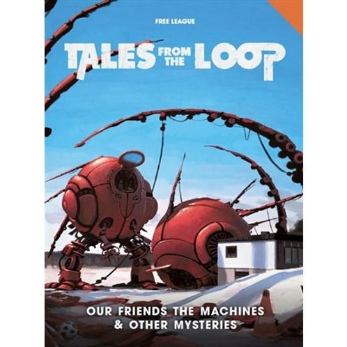 Our Friends the Machines & Other Mysteries - Tales From the Loop RPG