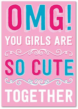 Card - Lesbian - OMG You Girls are so cute together!