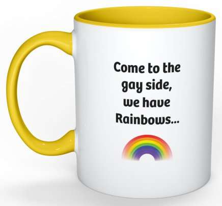 Mug - Come to the gay side we have Rainbows