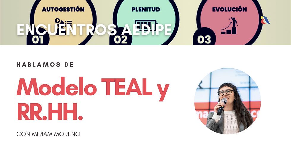ENCUENTROS AEDIPE con Miriam Moreno: El modelo TEAL y RR.HH.