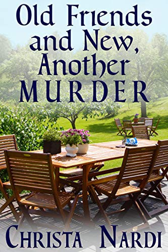 OLD FRIENDS AND NEW, ANOTHER MURDER
