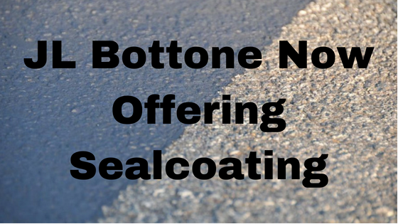 Sealcoating Service Now Available - JL Bottone