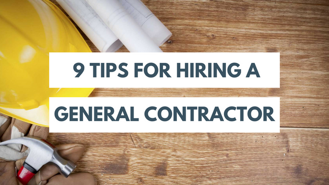9 Tips for Hiring a General Contractor