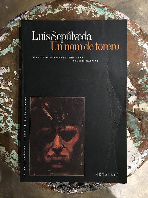 """SEPULVEDA Luis  """" Un nom de torero"""""""