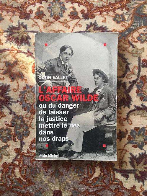 """VALLET Odon """"L'affaire Oscar WILDE ou du danger de laisser la justice mettre le"""