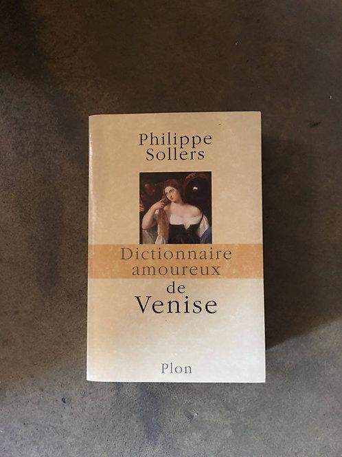 """SOLLERS  Philippe  """" Dictionnaire amoureux de Venise"""""""