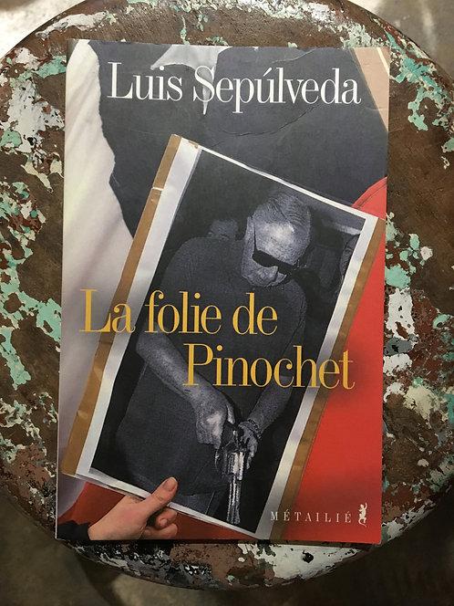 "SEPULVEDA Luis  ""La folie Pinochet"""