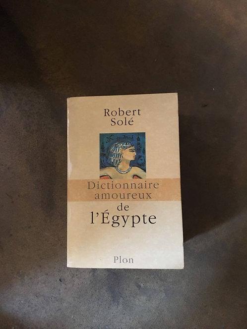 """SOLÉ  Robert  """"Dictionnaire amoureux de l'Égypte"""""""