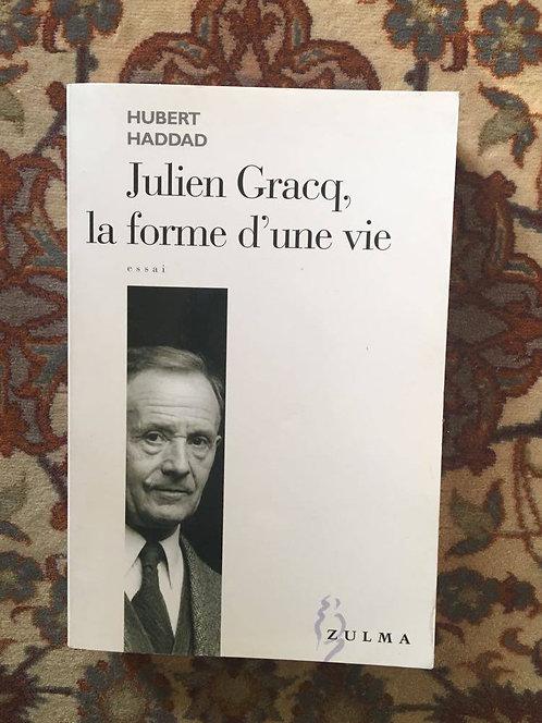 "HADDAD Hubert  ""Julien Gracq, la forme d'une vie"""