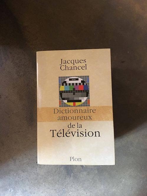 """CHANCEL  Jacques  """"Dictionnaire amoureux de la télévision"""""""