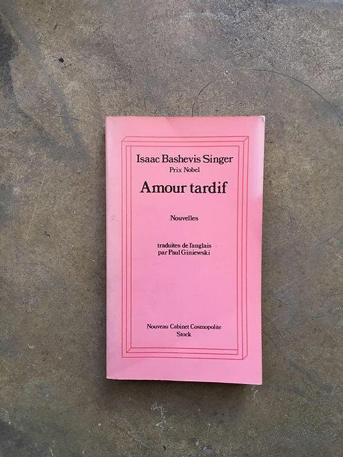 "SINGER  Isaac Bashevis ""Amour tardif"""