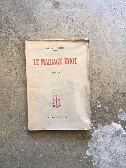 "L'HERMITE Pierre ""Le mariage idiot"""
