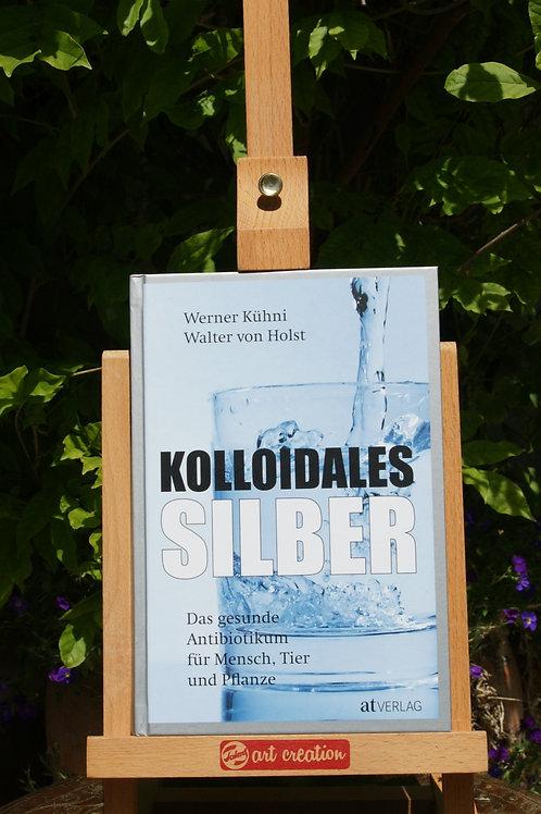 Buch: Kolloidales Silber Werner Kühni Walter von Holst