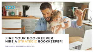 Fire your Bookkeeper, Hire a Strategic Bookkeeper