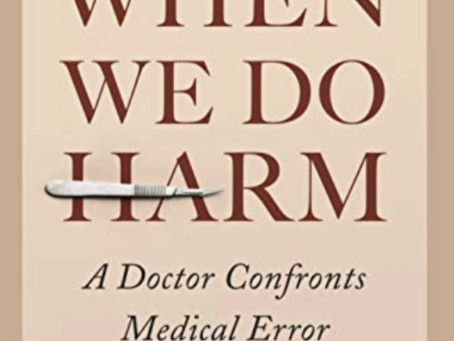 Review of When We Do Harm: A Doctor Confronts Medical Error
