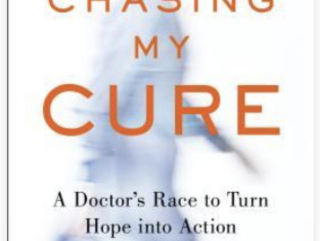Review of Chasing My Cure: A Doctor's Race to Turn Hope Into Action