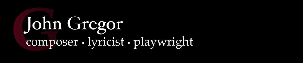 ohn Gregor Composer Lyricist Playwright musical lyricist music playwright theater