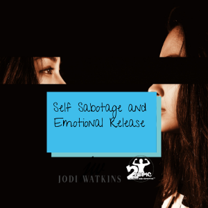 Self Sabotage and Emotional Release