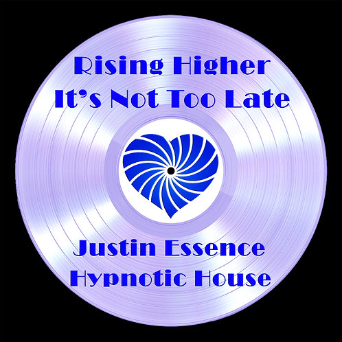 Justin Essence - Rising Higher ( its not too late )