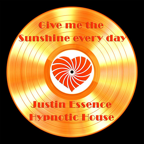 Justin Essence - Give me the Sunshine Every Day