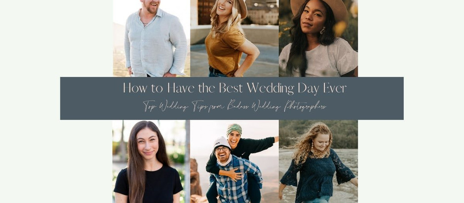 How to Have the Best Wedding Day - Tips from Badass Wedding Photographers Around the Country