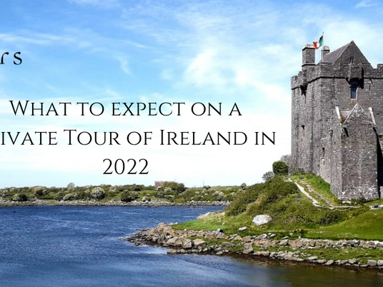 What to expect on a private tour of Ireland in 2022...