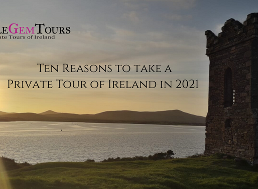 Little Gem Ten - Reasons to try a Private Tour of Ireland in 2021!