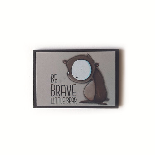 Be Brave Bear Magnet