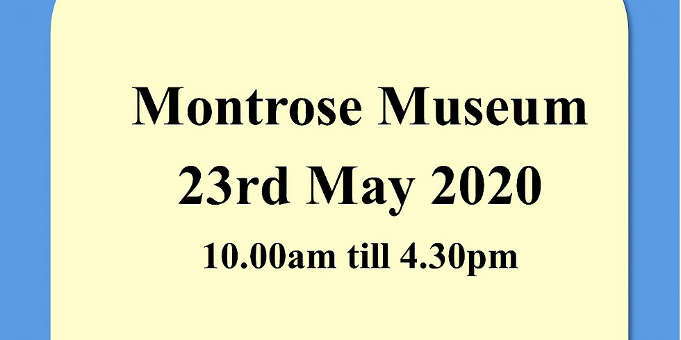 Montrose Museum 23rd May 2020