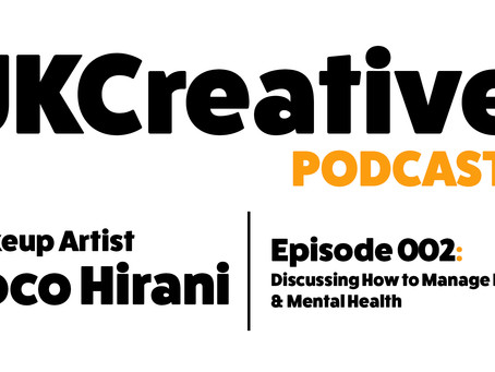 How to Manage our Physical & Mental Health : With MUA Coco Hirani - UKCreative Podcast 002