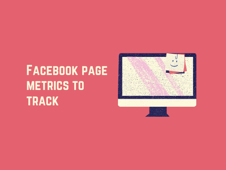 Facebook page metrics to track to define your marketing strategy