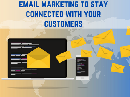 Using email marketing to stay connected with your customers