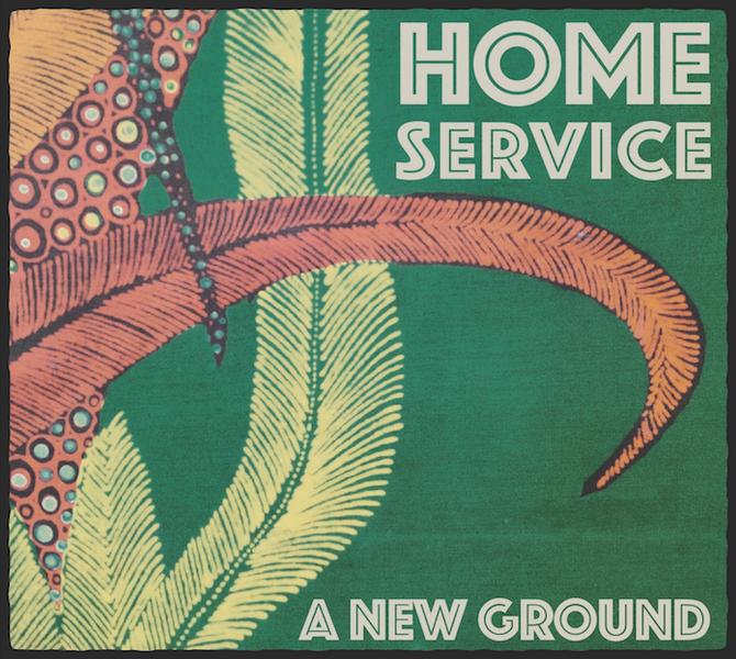 HOME SERVICE - new album 'A New Ground'