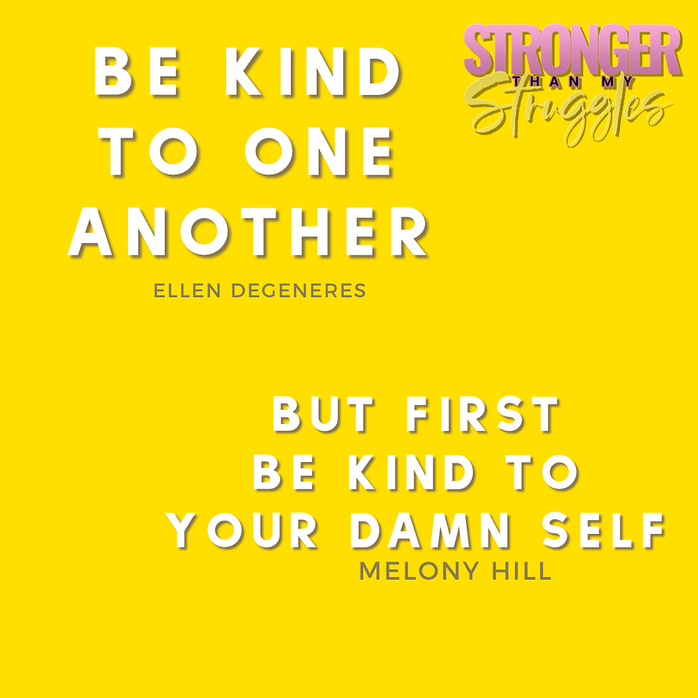 Be kind to each other but first, be kind to your damn self