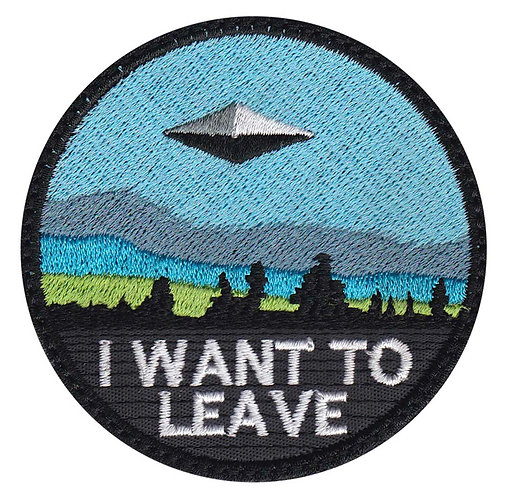 Alien I Want to Leave UFO Funny Collectible Premium Hook Back Patch