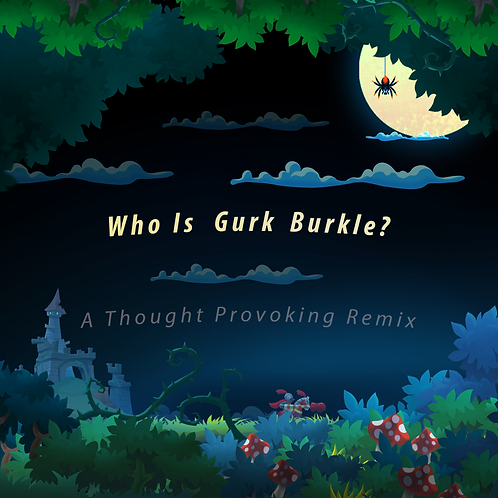 Who Is Gurk Burkle? A Thought Provoking Remix (Soul and Vibe Music)