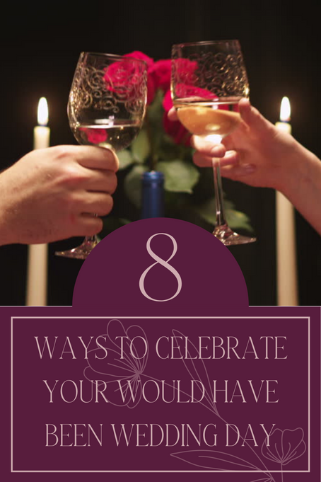 8 Ways To Celebrate Your Would Have Been Wedding Day