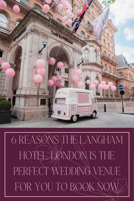 6 Reasons The Langham Hotel, London Is The Perfect Wedding Venue For You To Book Now