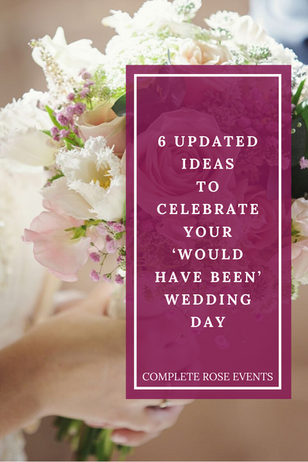 6 Updated Ideas to Celebrate Your 'Would Have Been' Wedding Day, postponed due to Covid-19