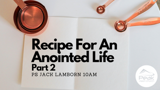 Recipe For an Anointed Life Part 2