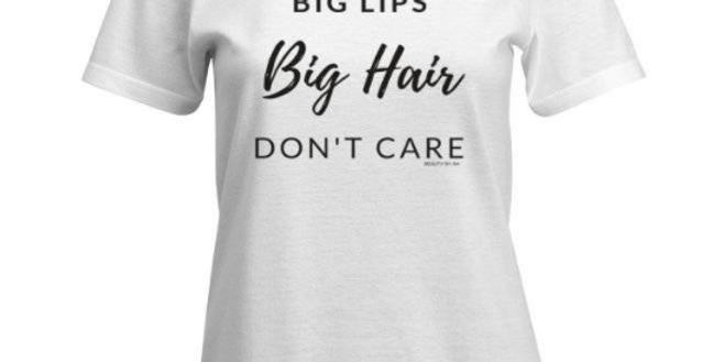 Big Lips Big Hair Don't Care T-Shirt