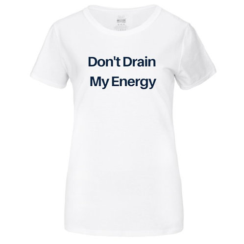 Don't Drain My Energy Tee