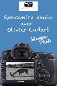 Interview d'Olivier, photographe indépendant et passionné.