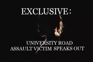 Exclusive: University Road assault victim speaks out
