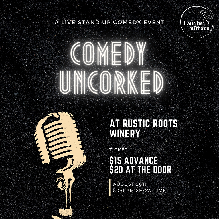 Comedy UnCorked at Rustic Roots Winery; A Live Stand Up Comedy Event