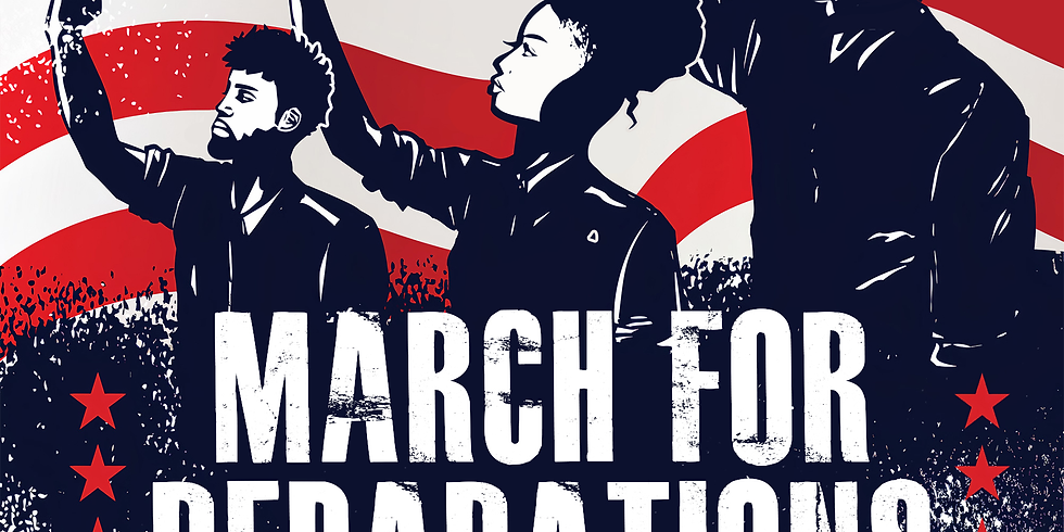 The March for Reparations February 14th 2021