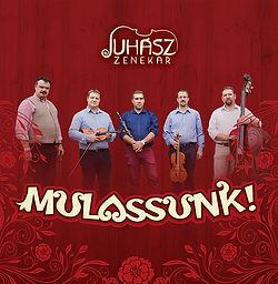 Juhász zenekar Mulassunk!