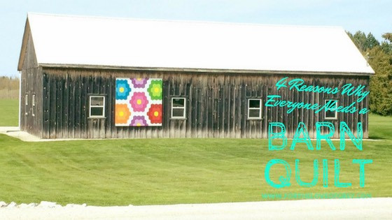 4 Reasons Why Everyone Needs a Barn Quilt