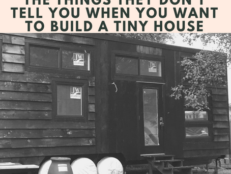 The Things They Don't Tell You When You Want to Build a Tiny House