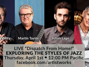 """LIVE """"DISPATCH FROM HOME!"""" - EXPLORING THE STYLES OF JAZZ - April 1st @ 12:00pm Pacific Time."""